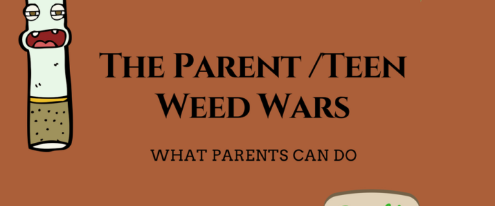 The Parent /Teen Weed Wars: What Parents Can Do